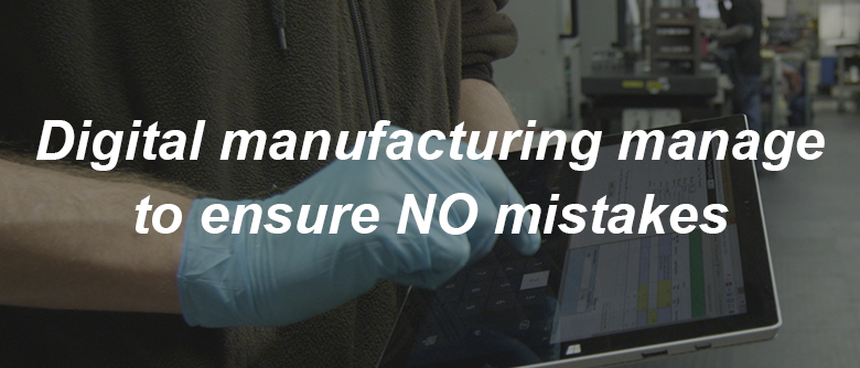 Digital Manufacturing Manage to Ensure No Mistakes